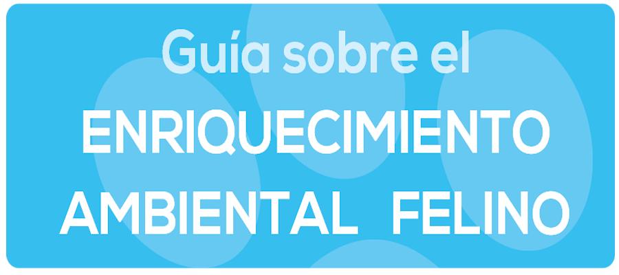 GUIA DE ENRIQUECIMIENTO AMBIENTAL FELINO